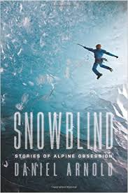 Book Review: Snowblind: Stories of Alpine Obsession, by Daniel Arnold